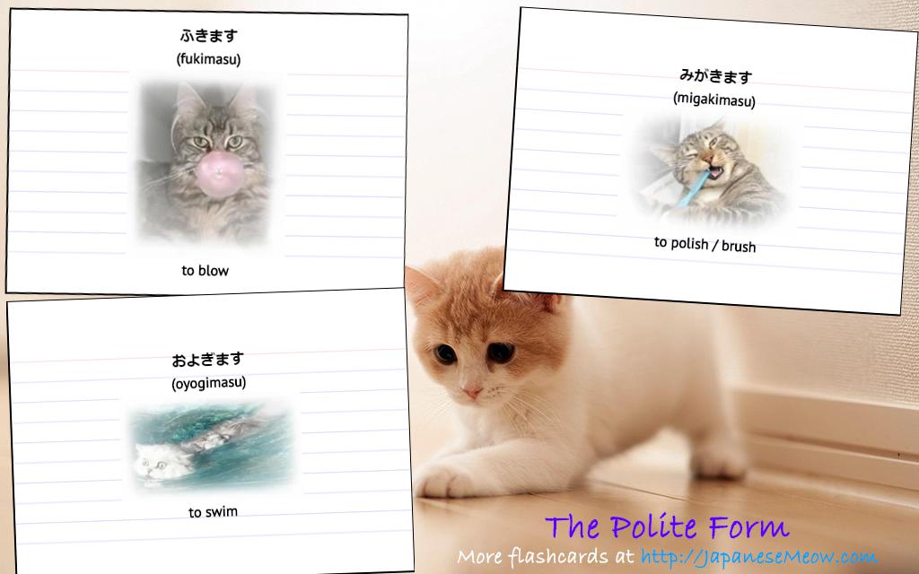 Japanese Verbs in the Polite Form.  Fukimasu, migakimasu and oyogimasu.  To study these flashcards, visit JapaneseMeow.com