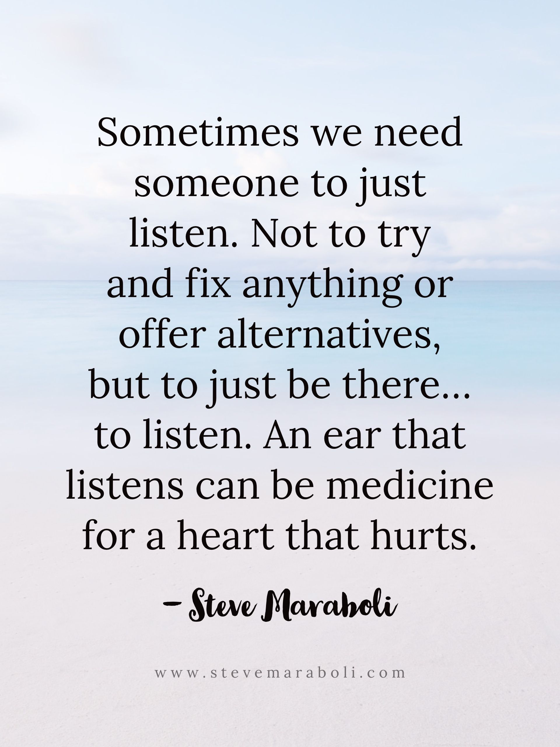 Sometimes We Need Someone To Just Listen Not To Try And Fix