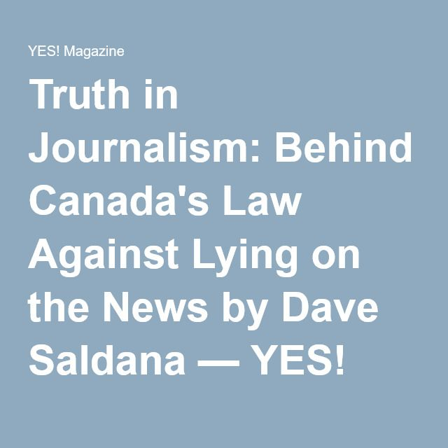 Truth in Journalism: Behind Canada's Law Against Lying on the News by Dave Saldana — YES! Magazine