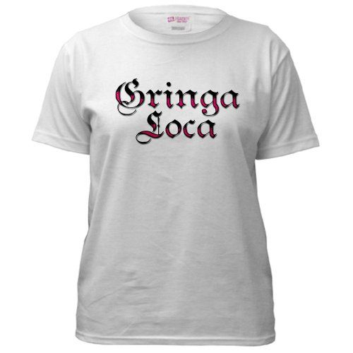 6287ca6074 $32.5 Gringa Loca - Funny Womens T-Shirt by CafePress | Products I ...
