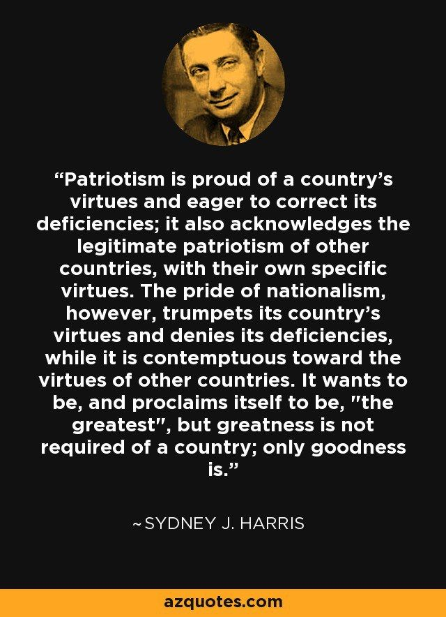 Difference Between Patriotism And Nationalism Constructive Love And Destructive Blind Loyalty With Countr Patriotic Quotes Loyalty Quotes Patriotic