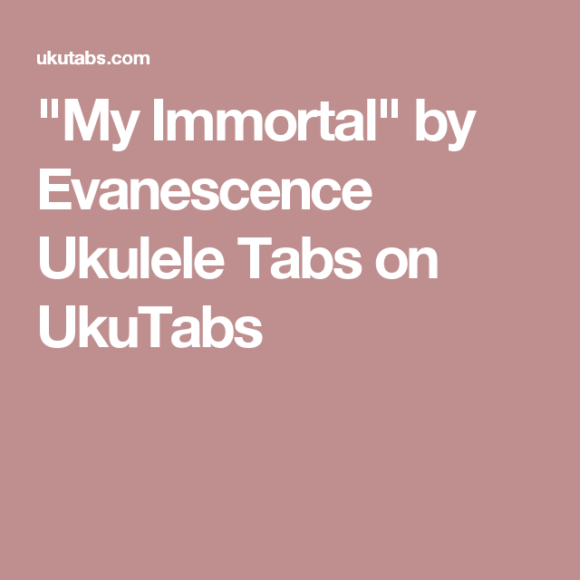 My Immortal By Evanescence Ukulele Tabs On Ukutabs Ukulele