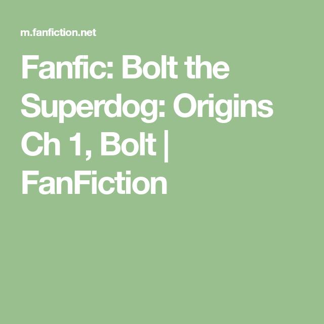 Fanfic: Bolt the Superdog: Origins Ch 1, Bolt | FanFiction