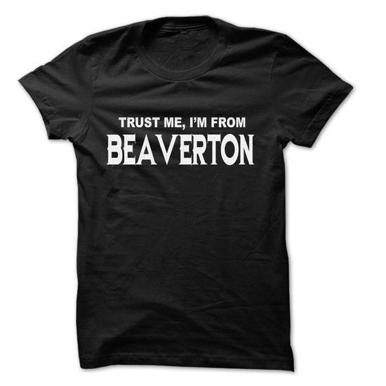 Trust Me I Am From Beaverton ... 999 Cool From Beaverto - #denim shirt #sweater for men. CHECKOUT => https://www.sunfrog.com/LifeStyle/Trust-Me-I-Am-From-Beaverton-999-Cool-From-Beaverton-City-Shirt-.html?68278