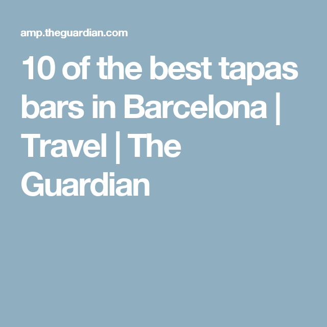10 of the best tapas bars in Barcelona | Top 10 hotels ...
