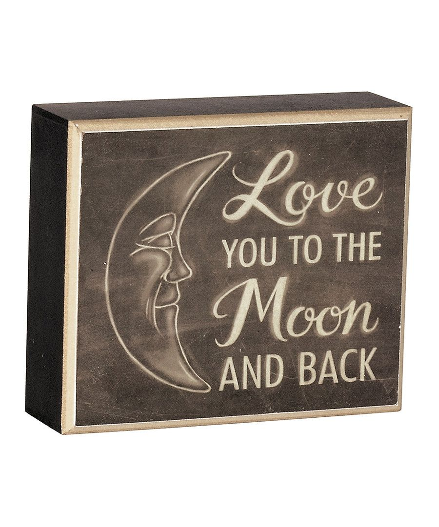 Quote I Love You To The Moon And Back Look At This 'love You To The Moon & Back' Wood Block On Zulily