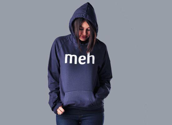 Meh Hoodie ~Snorg $39.95  http://www.snorgtees.com/hoodies/meh-shirt