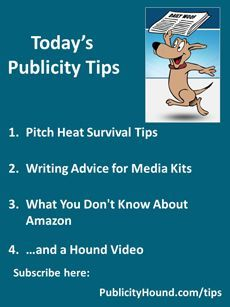 Publicity Tips--Pitch Heat Survival Tips | The Publicity Hound's Tips of the Week -  Publicity Tips–Pitch Heat Survival Tips: In the July 26 issue, this is the perfect time to #pitch - #companyHistory #heat #Historyarchitecture #Historycriativos #Historylayout #Historymap #Historymuseum #Historypainting #Historysubject #Hounds #Publicity #Survival #Tips #TipsPitch #Week