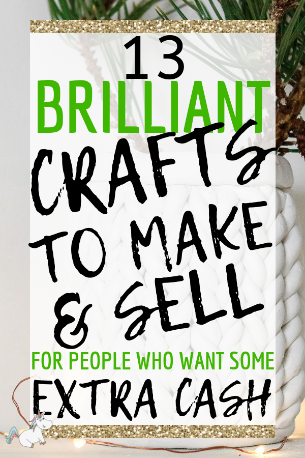 13 Easy Crafts To Make And Sell For Extra Money In 2019 Easy