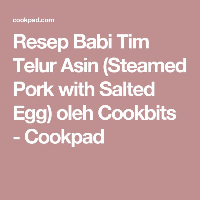 Resep Babi Tim Telur Asin Steamed Pork With Salted Egg Oleh Cookbits Resep Resep Babi Telur Resep