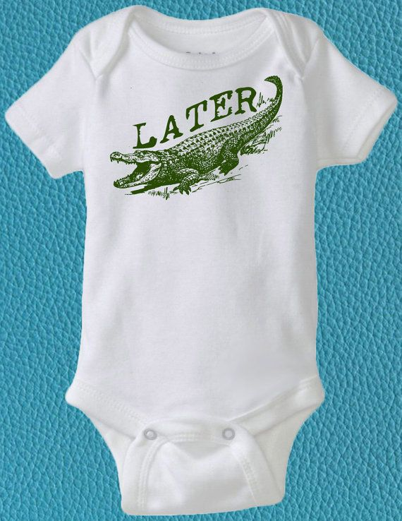 Later Alligator Funny Baby Clothes Cute Baby Items Unique Baby