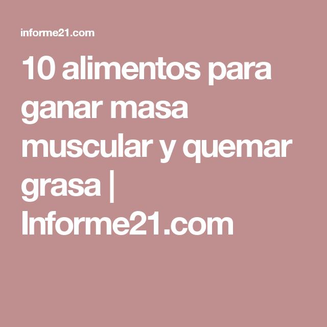 10 Alimentos Para Ganar Masa Muscular Y Quemar Grasa Informe21 Com Diet Food Fitness