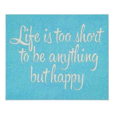 Life Is Too Short To Be Anything Bu Happy ~ #life #quote #taolife