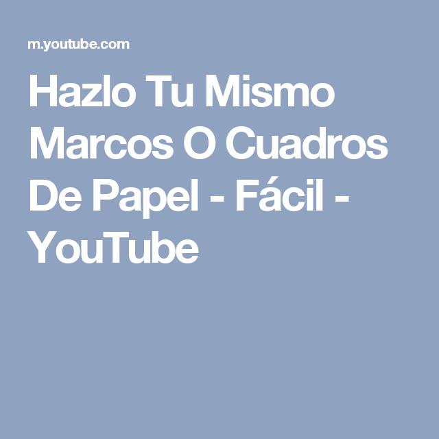 Hazlo Tu Mismo Marcos O Cuadros De Papel - Fácil - YouTube ...
