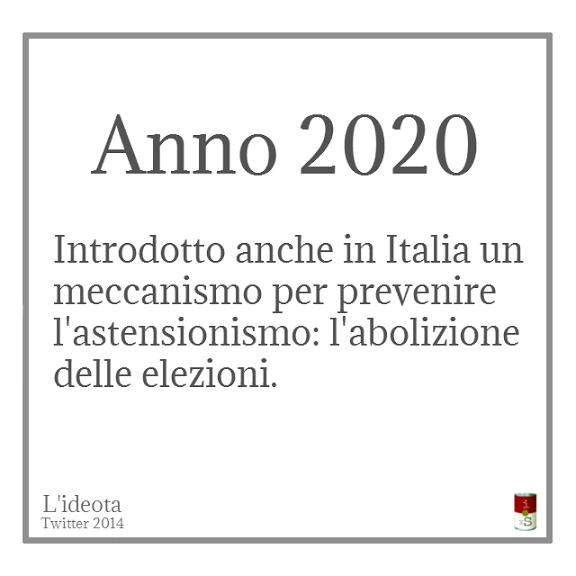 Anno 2020. Introdotto anche in Italia un meccanismo per prevenire l'astensionismo: l'abolizione delle elezioni.