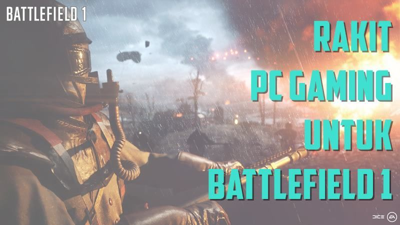 Rakit Pc Gaming Yang Memenuhi Battlefield 1 System Requirements