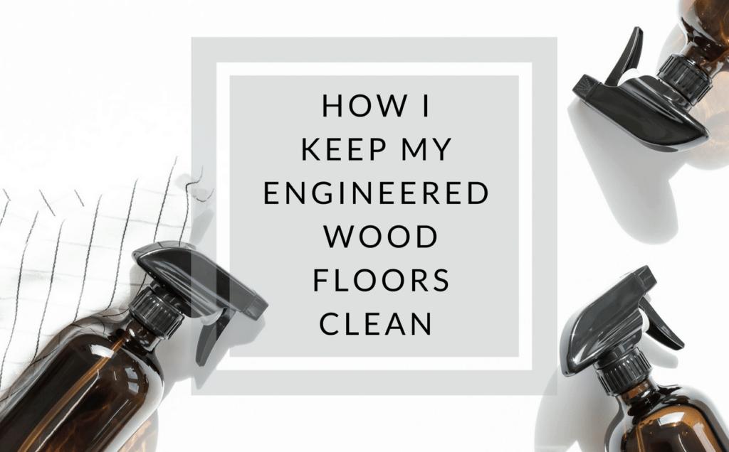 How to Clean Engineered Wood Floors My Method Caroline