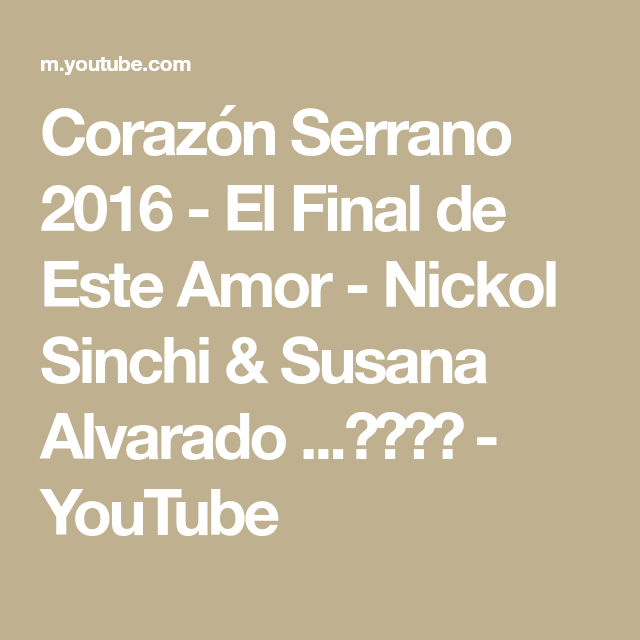 Corazon Serrano 2016 El Final De Este Amor Nickol Sinchi Susana Alvarado Youtube En 2020 Susana Alvarado Amor Youtube