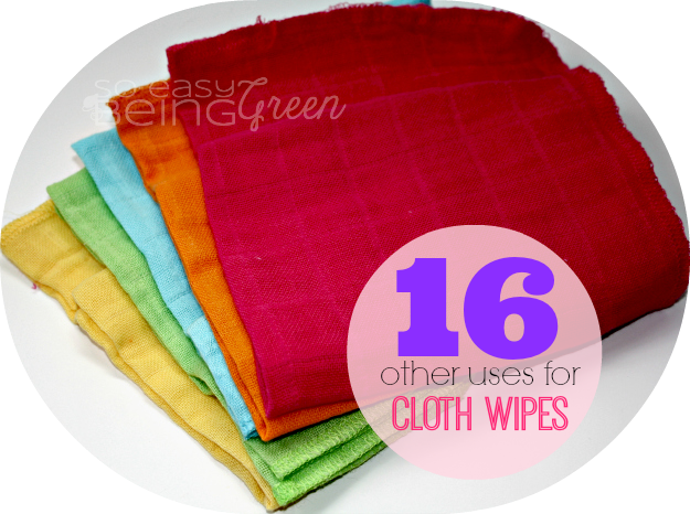 16 other uses for cloth wipes: So Easy Being Green - what other uses can you think of?