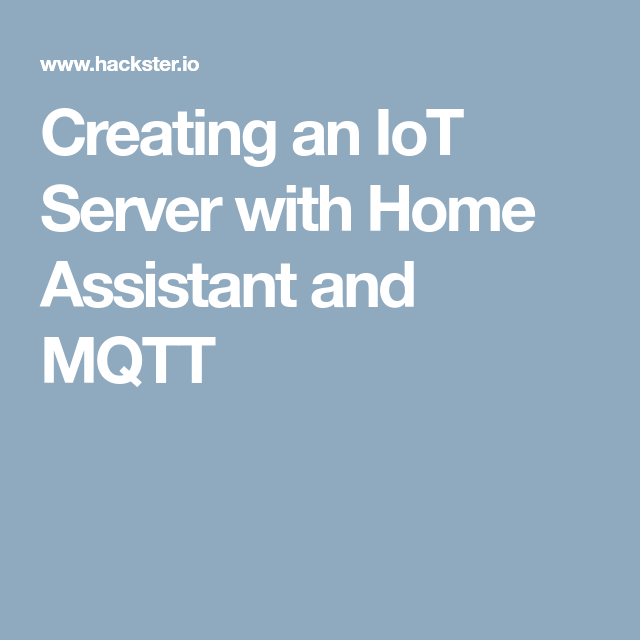 Creating an IoT Server with Home Assistant and MQTT | IOT softaware