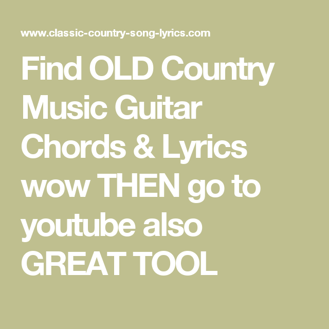 Find OLD Country Music Guitar Chords & Lyrics wow THEN go to youtube ...