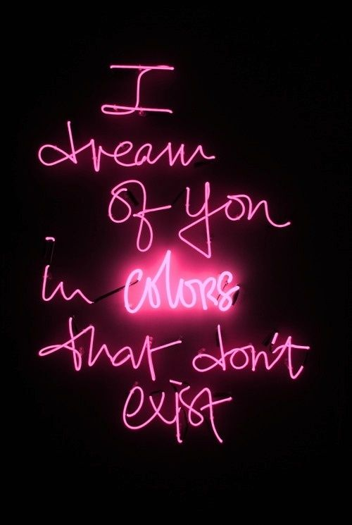 It Was All A Dream Neon Sign Fascinating I Actually Sometimes Dream Of You  Beautiful Things  Pinterest Decorating Design
