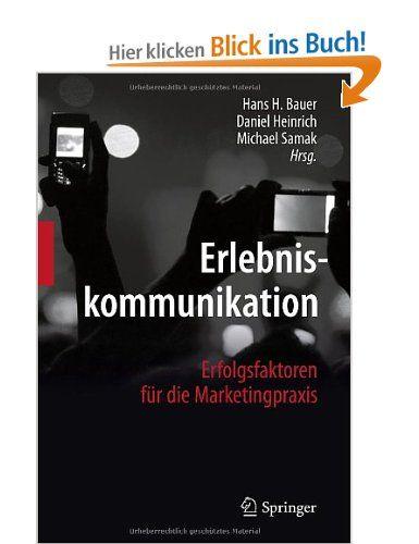 Erlebniskommunikation Erfolgsfaktoren Fur Die Marketingpraxis Amazon De Hans H Bauer Daniel Heinrich Michael Sama Erfolgsfaktoren Kommunikation Marketing