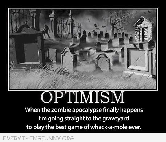 Funny Caption Optimism Motivaation Poster Zombie Apocolype Best Game Of Whack A Moe Ever Funny Pictures With Captions Zombie Apocalypse Funny Pictures