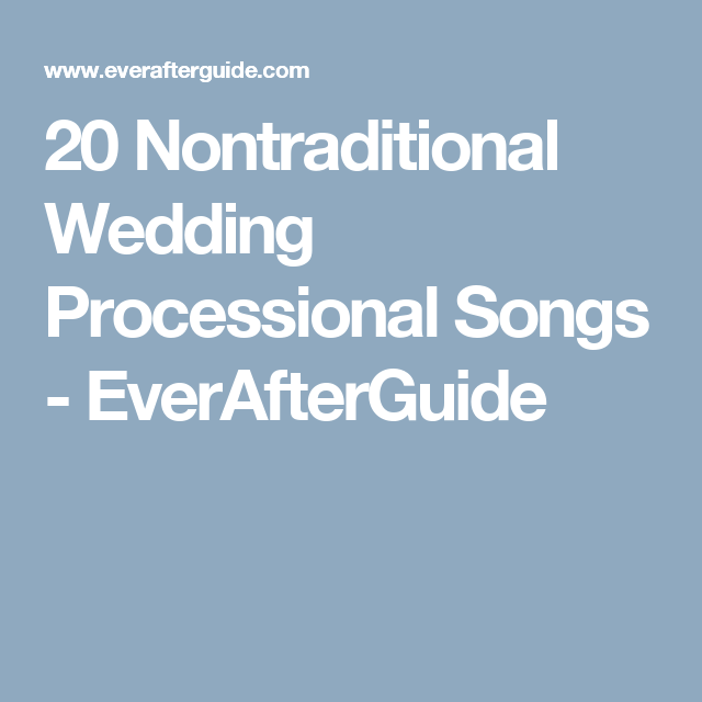20 Best Choices for Nontraditional Wedding Processional Song ...