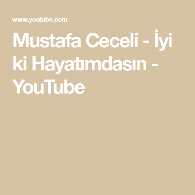 Mustafa Ceceli Iyi Ki Hayatimdasin Youtube Hayat Youtube Sarkilar