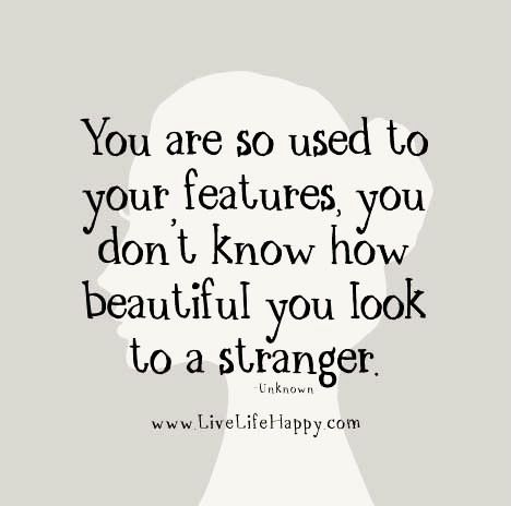 You Are Beautiful Quotes Simple You Are So Used To Live Life Happy Quotes Pinterest