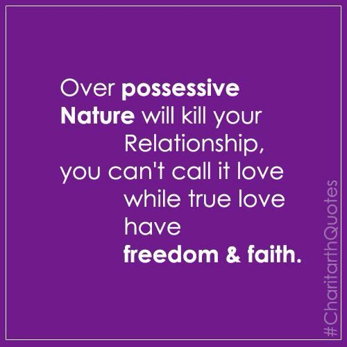 Over possessive nature will kill your relationship, you can