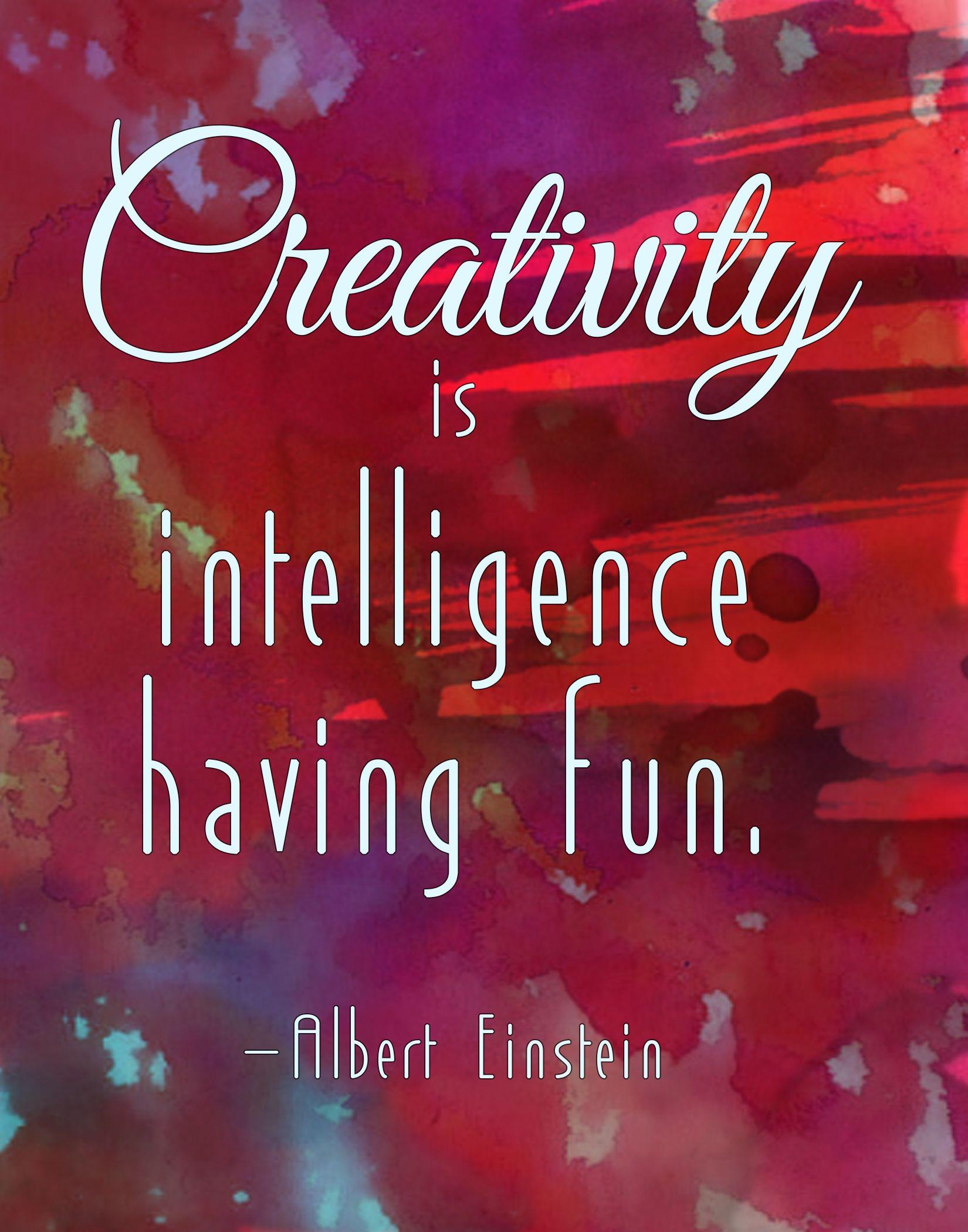 """""""Creativity is intelligence having fun."""" - Albert Einstein"""