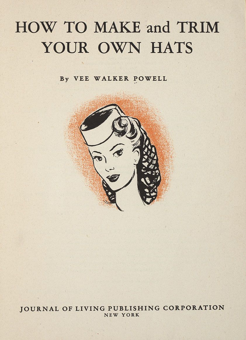 ENTIRE BOOK! How to Make and Trim Your Own Hats by Vee Walker Powell ...