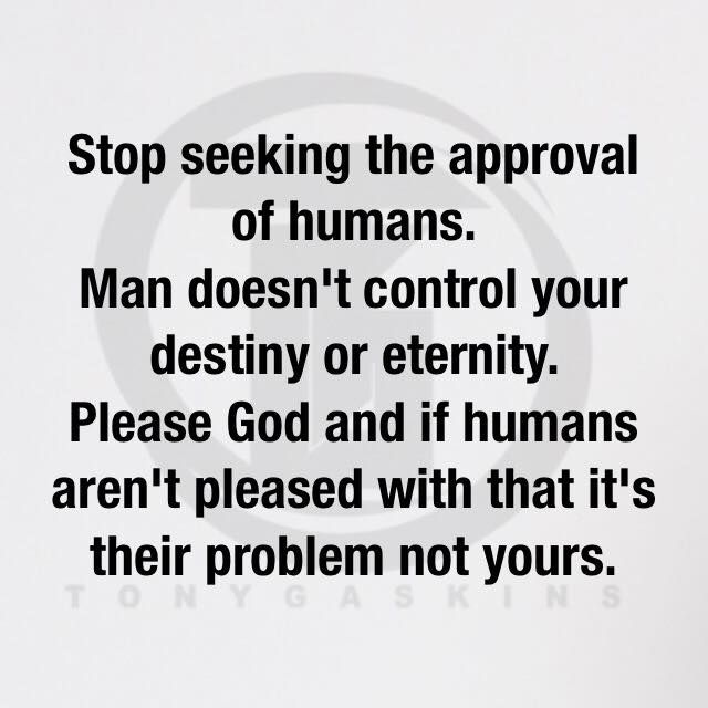 Stop Seeking The Approval Of Humans Man Doesnt Control Your