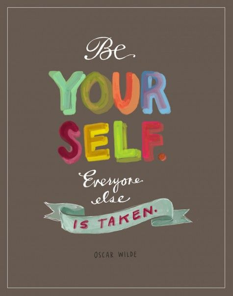 """Be yourself. Everyone else is taken."" Oscar Wilde in beautiful typography 