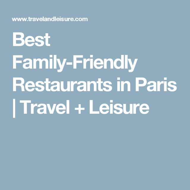 Best Family-Friendly Restaurants In Paris