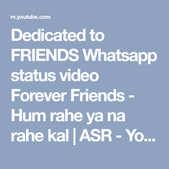 Dedicated To Friends Whatsapp Status Video Forever Friends Hum