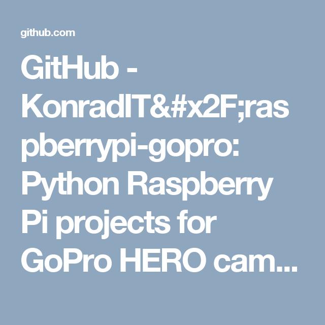 GitHub - KonradIT/raspberrypi-gopro: Python Raspberry Pi projects