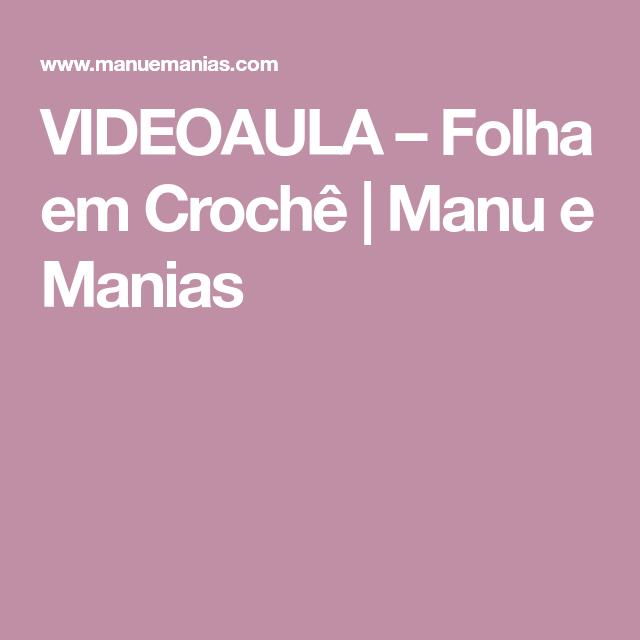 VIDEOAULA – Folha em Crochê | Manu e Manias