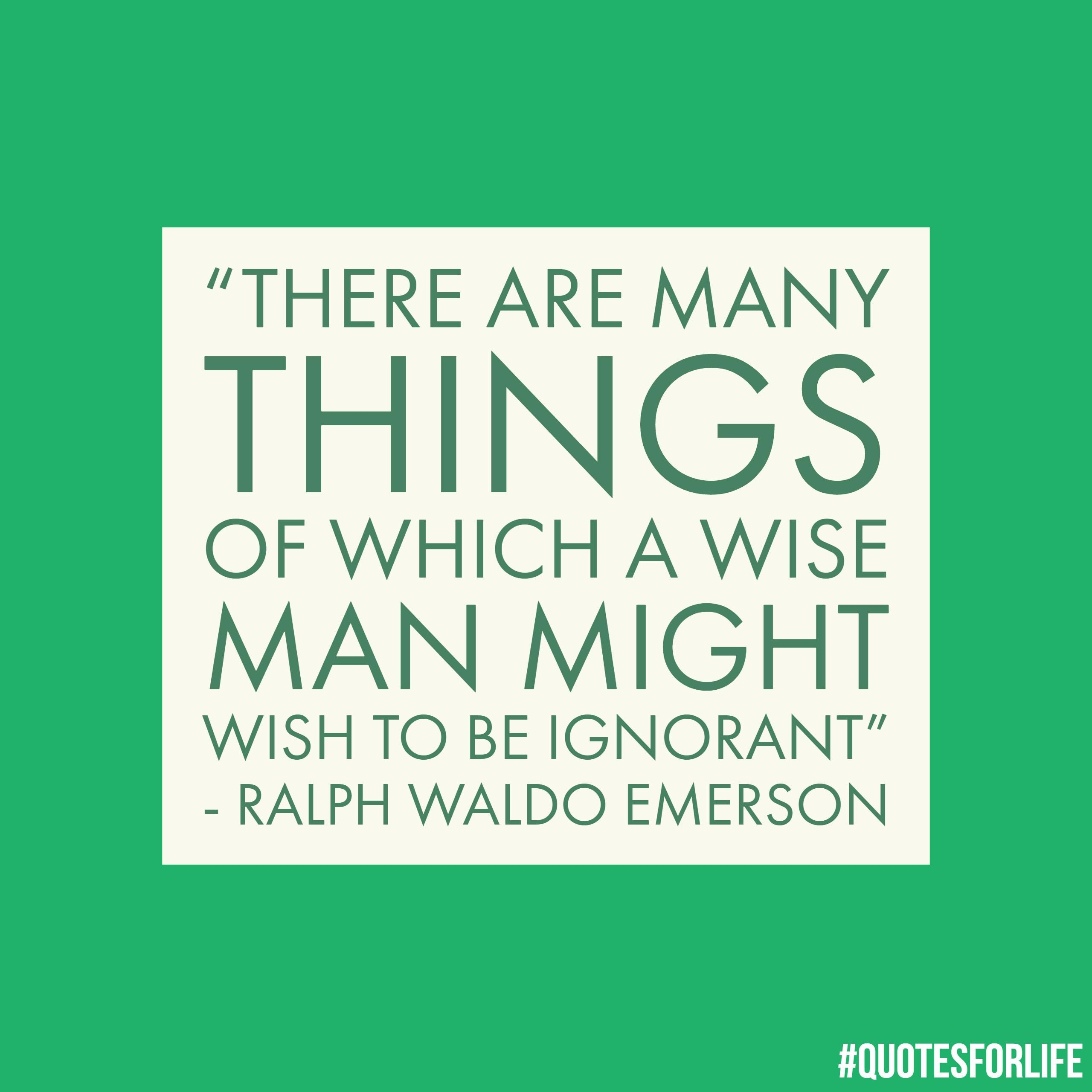 Quotes For Life: There Are Many Things Of Which A Wise Man Might Wish To