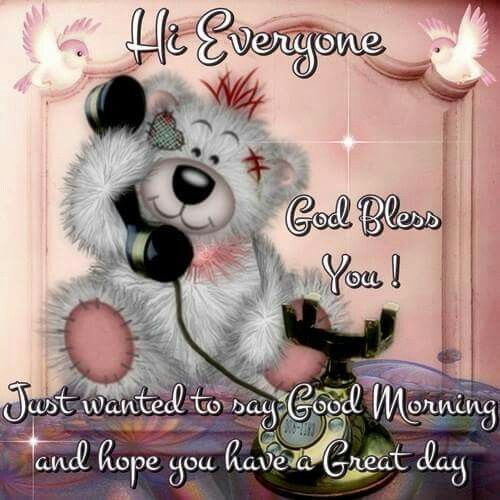 Hi Everyone God Bless You Just Wanted To Say Good Morning And Hope You Have A Cute Good Morning Good Morning Sister Good Morning Greetings