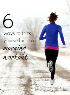 6 ways to trick yourself into a morning workout
