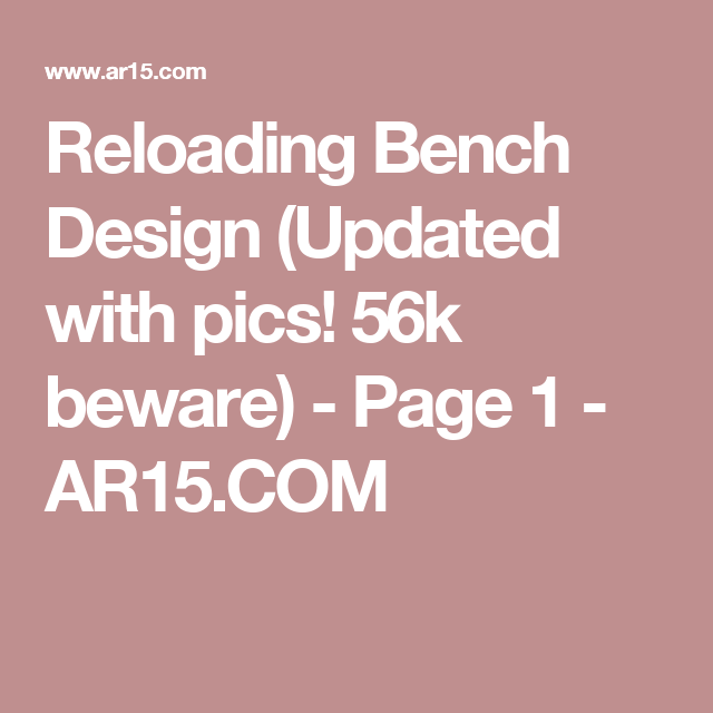Reloading Bench Design (Updated with pics! 56k beware) - Page 1 - AR15.COM