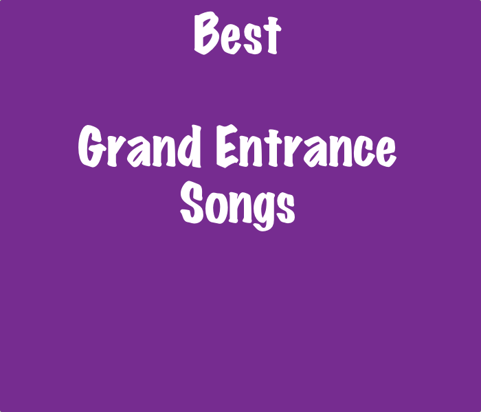 List Of The Best Grand Entrance Songs