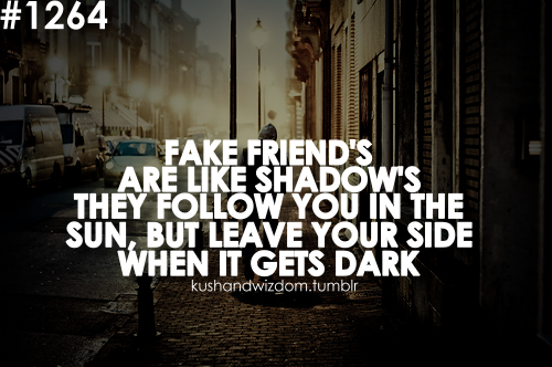 Fake Friends Quotes Fake Friend S Are Like Shadow S They Follow You In The Sun But Leave Friends Quotes Fake Friend Quotes Friendship Quotes