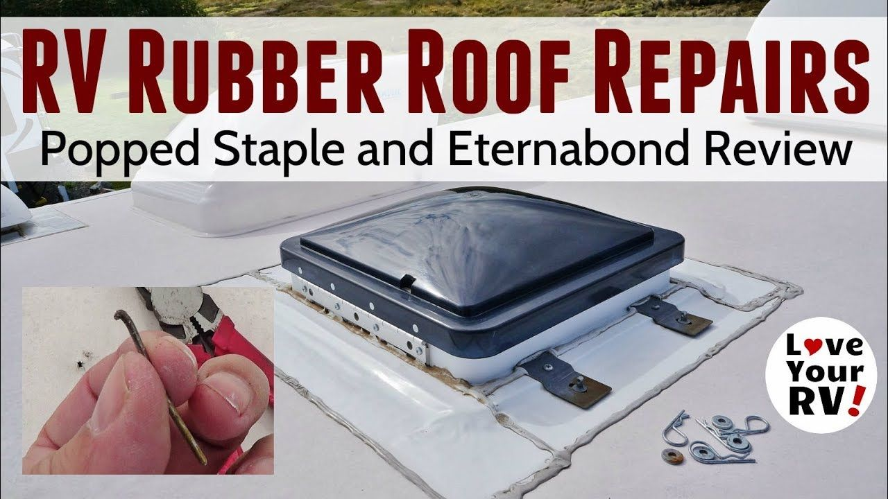 Minor Rv Roof Repair And Eternabond Tape Review Roof Repair Rv Roof Repair Roof Sealant