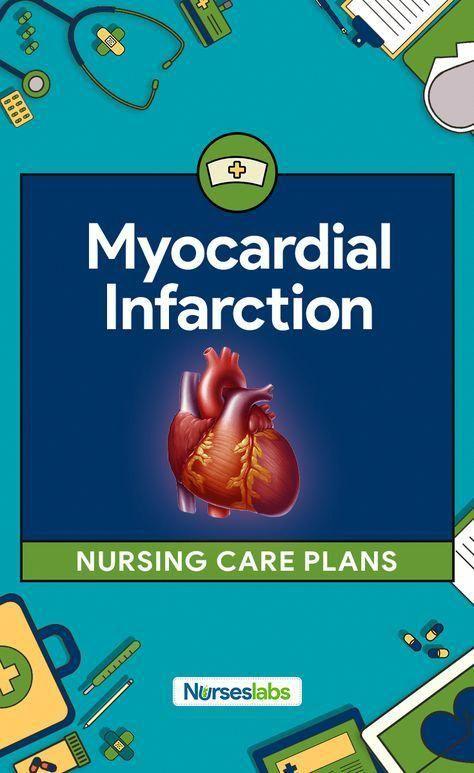 7 Myocardial Infarction (Heart Attack) Nursing Care Plans ...