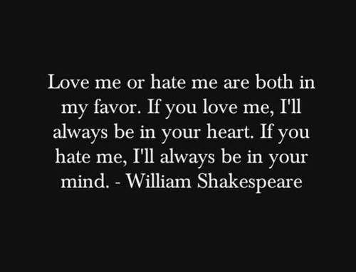 Love Me Or Hate Me Shakespeare Quote Cool Quotes Love Quotes