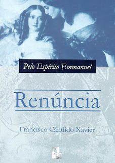 Livro Renúncia - pelo espírito Emmanuel - psicografado por Francisco Cândido Xavier